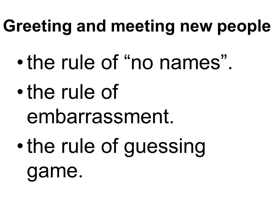 """Greeting and meeting new people the rule of """"no names"""". the rule of embarrassment. the rule of guessing game."""