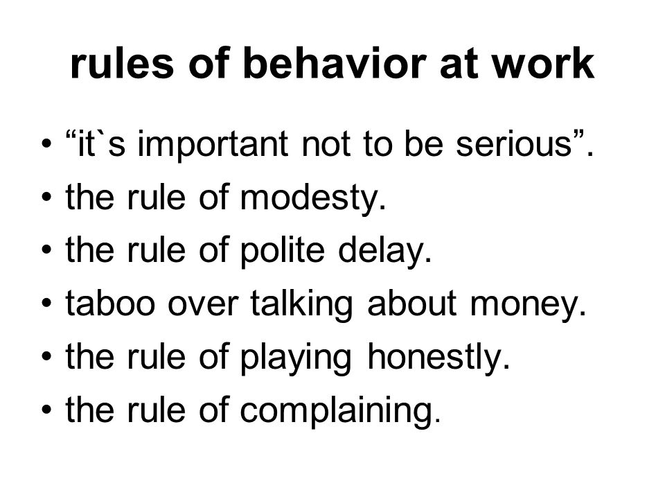 """rules of behavior at work """"it`s important not to be serious"""". the rule of modesty. the rule of polite delay. taboo over talking about money. the rule"""