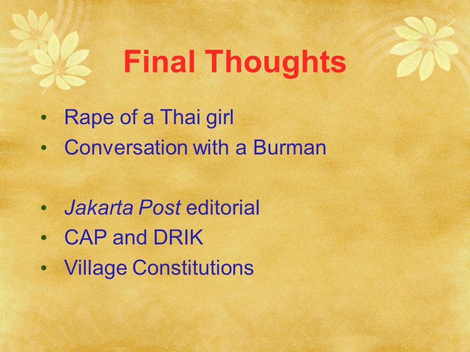 Final Thoughts Rape of a Thai girl Conversation with a Burman Jakarta Post editorial CAP and DRIK Village Constitutions