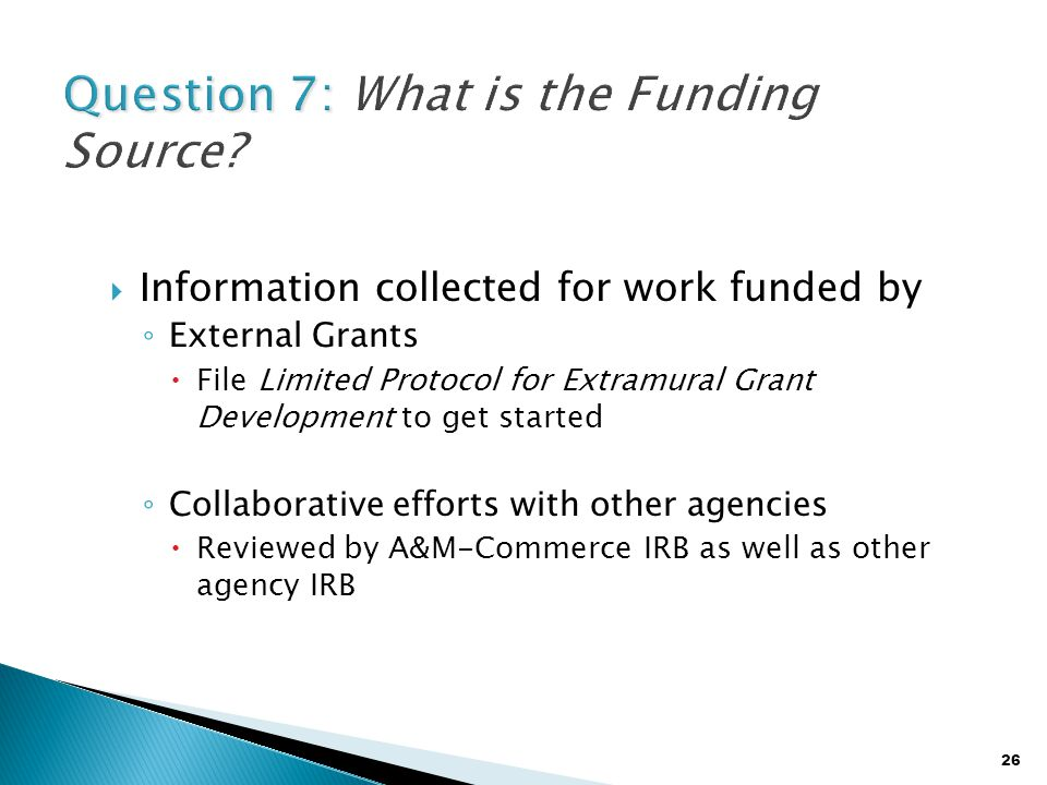 26  Information collected for work funded by ◦ External Grants  File Limited Protocol for Extramural Grant Development to get started ◦ Collaborativ