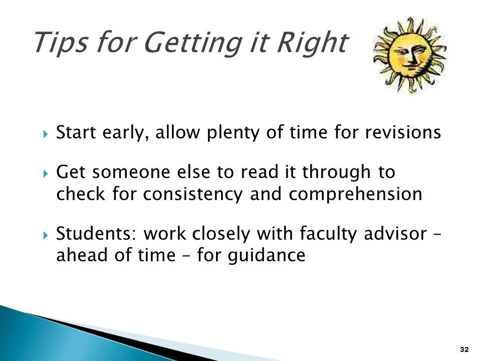 32  Start early, allow plenty of time for revisions  Get someone else to read it through to check for consistency and comprehension  Students: work