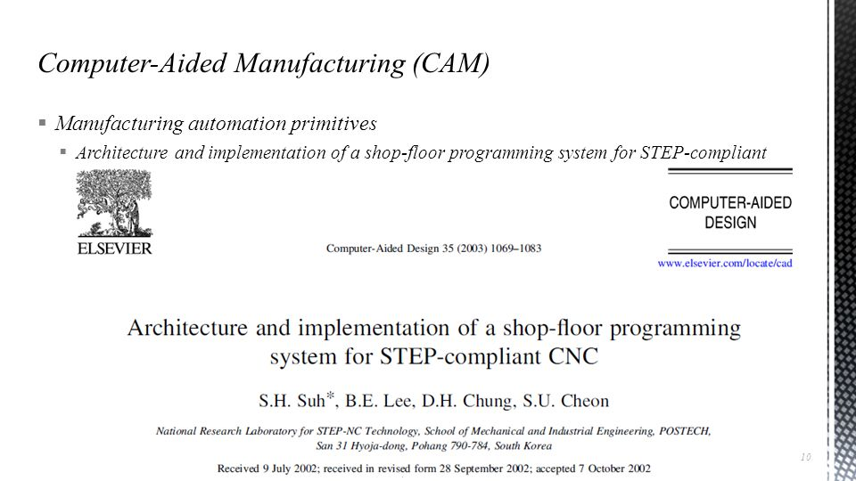  Manufacturing automation primitives  Architecture and implementation of a shop-floor programming system for STEP-compliant  Depending on how (ISO 14649) ISO 10303 AP238 is implemented on CNC, there are three types:  (1) conventional control,  (2) new control, and  (3) new intelligent control  Some examples for intelligent functions are  Automatic feature recognition,  Automatic collision-free tool path generation including approach and retract motion,  Automatic tool selection,  Automatic cutting condition selection Advanced Manufacturing Laboratory, Department of Industrial Engineering, Sharif University of Technology Automation (21541), Session # 16 11