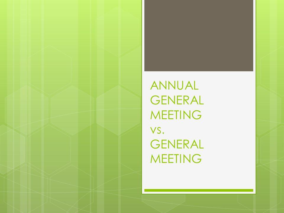 ANNUAL GENERAL MEETING vs. GENERAL MEETING