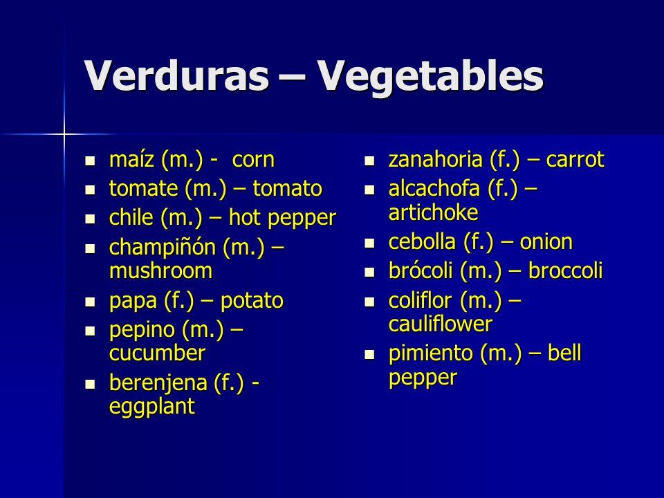 Verduras – Vegetables maíz (m.) - corn maíz (m.) - corn tomate (m.) – tomato tomate (m.) – tomato chile (m.) – hot pepper chile (m.) – hot pepper cham