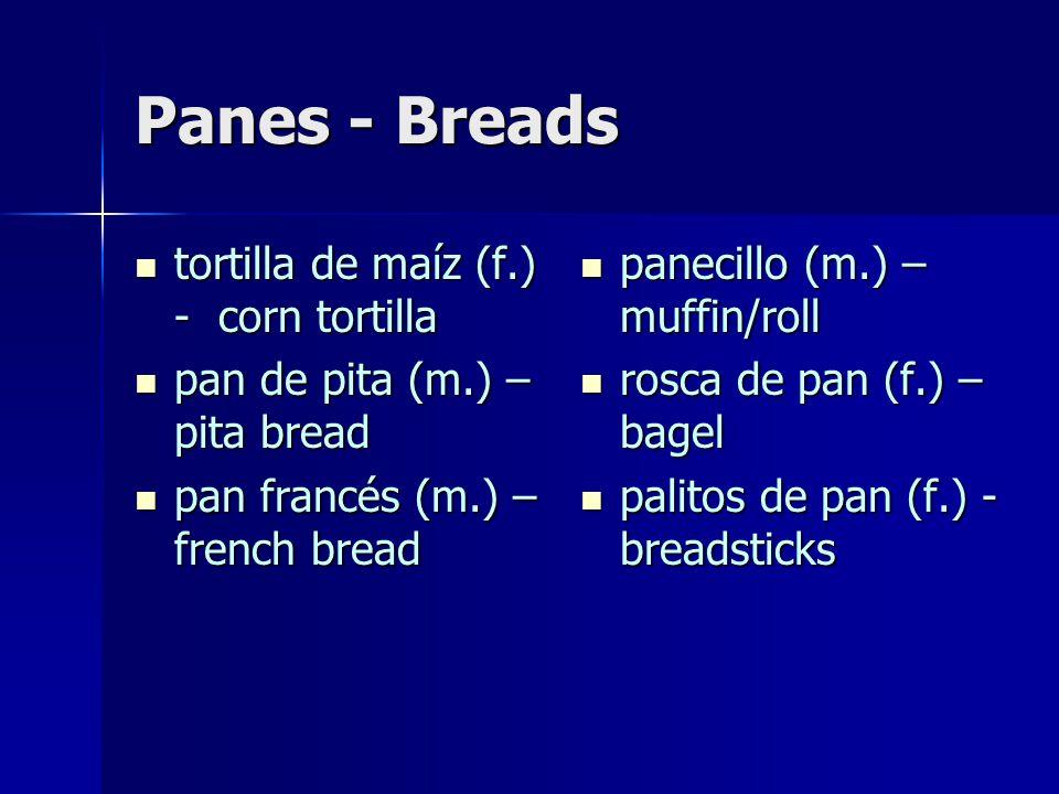 Panes - Breads tortilla de maíz (f.) - corn tortilla tortilla de maíz (f.) - corn tortilla pan de pita (m.) – pita bread pan de pita (m.) – pita bread