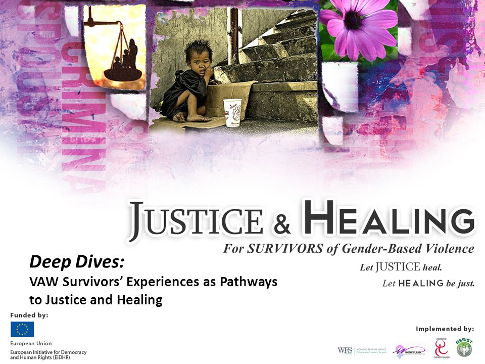 Deep Dives: VAW Survivors' Experiences as Pathways to Justice and Healing
