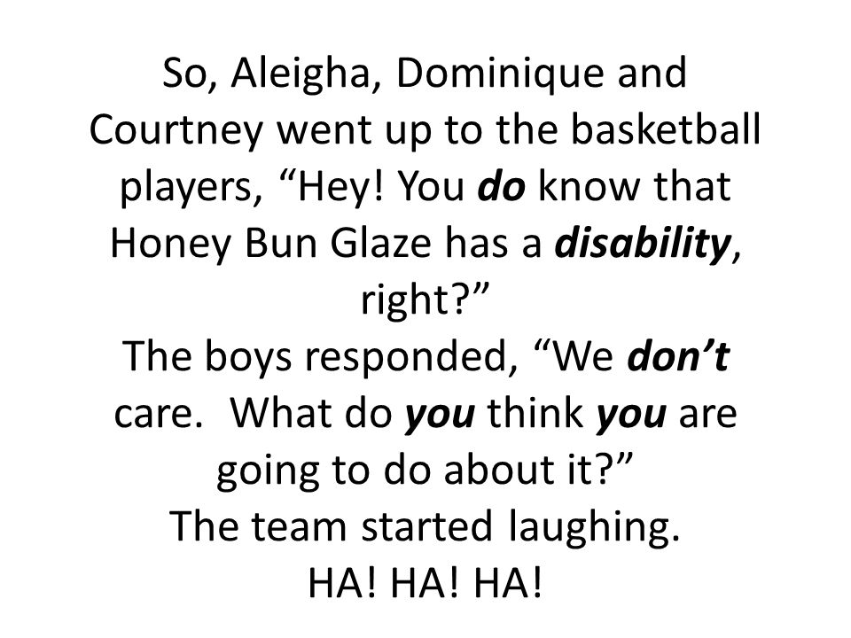 So, Aleigha, Dominique and Courtney went up to the basketball players, Hey.