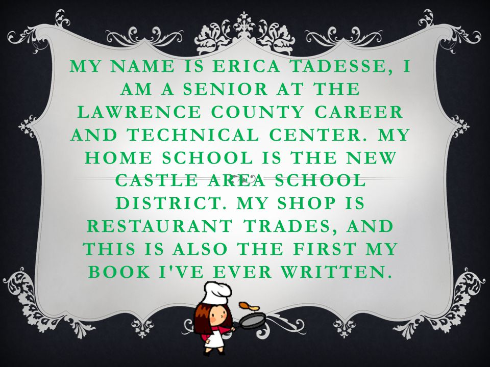 MY NAME IS ERICA TADESSE, I AM A SENIOR AT THE LAWRENCE COUNTY CAREER AND TECHNICAL CENTER.