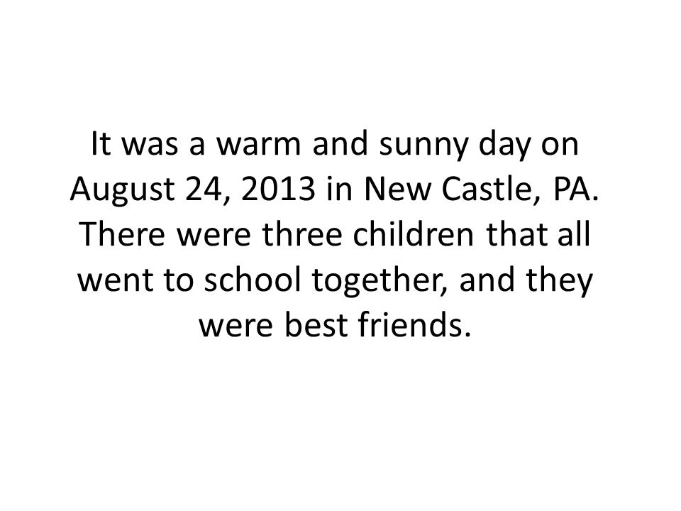 It was a warm and sunny day on August 24, 2013 in New Castle, PA.