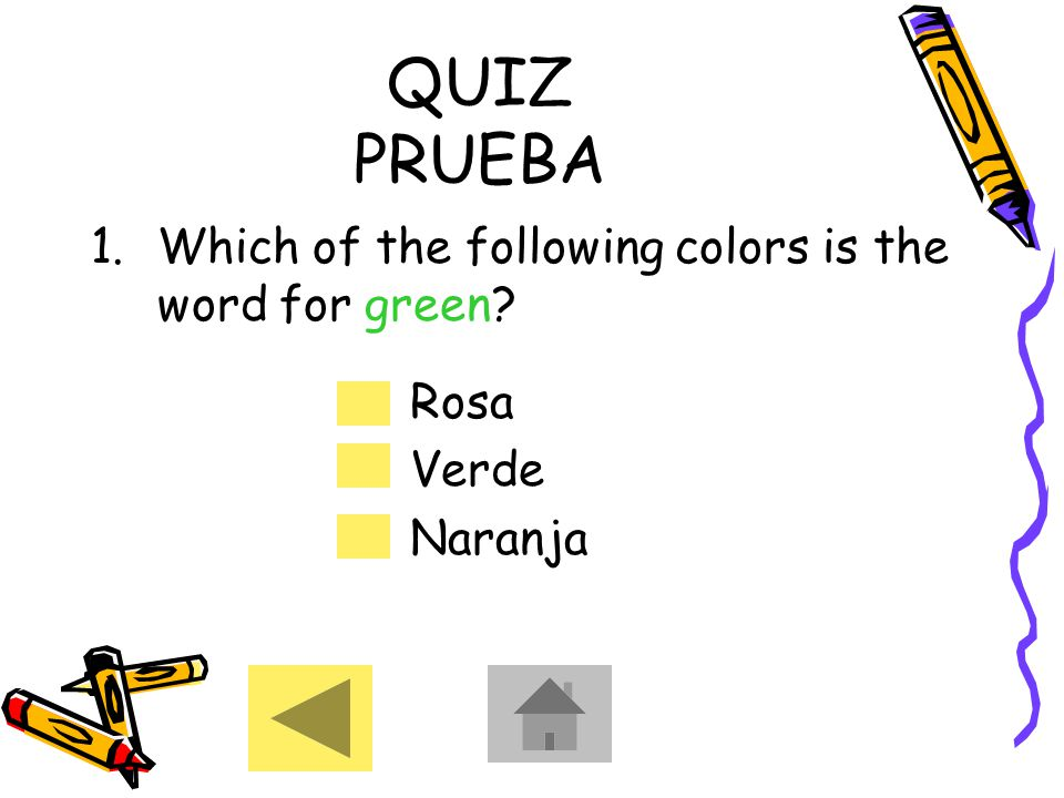 QUIZ PRUEBA 1.Which of the following colors is the word for green? Rosa Verde Naranja