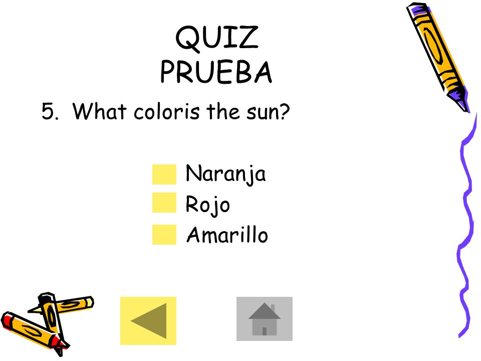 QUIZ PRUEBA 5.What coloris the sun? Naranja Rojo Amarillo