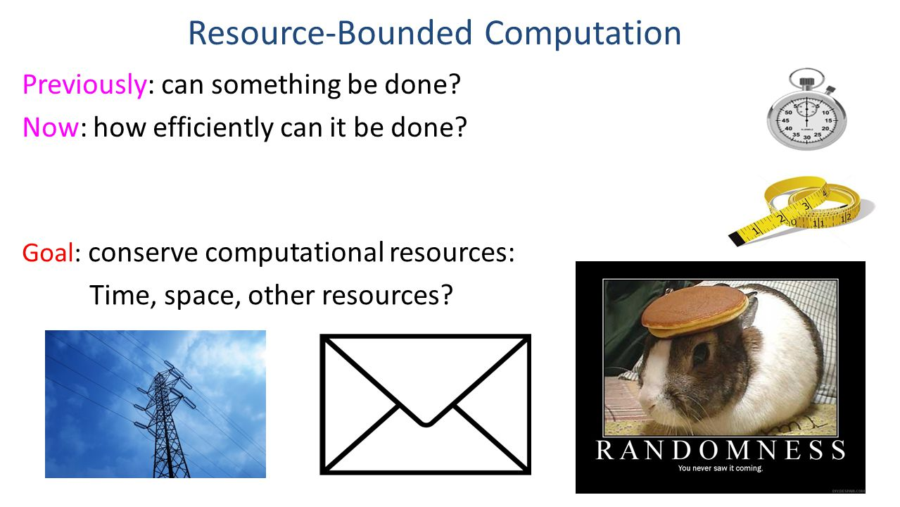 Resource-Bounded Computation Previously: can something be done.