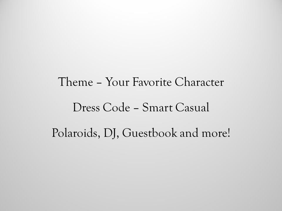 Theme – Your Favorite Character Dress Code – Smart Casual Polaroids, DJ, Guestbook and more!