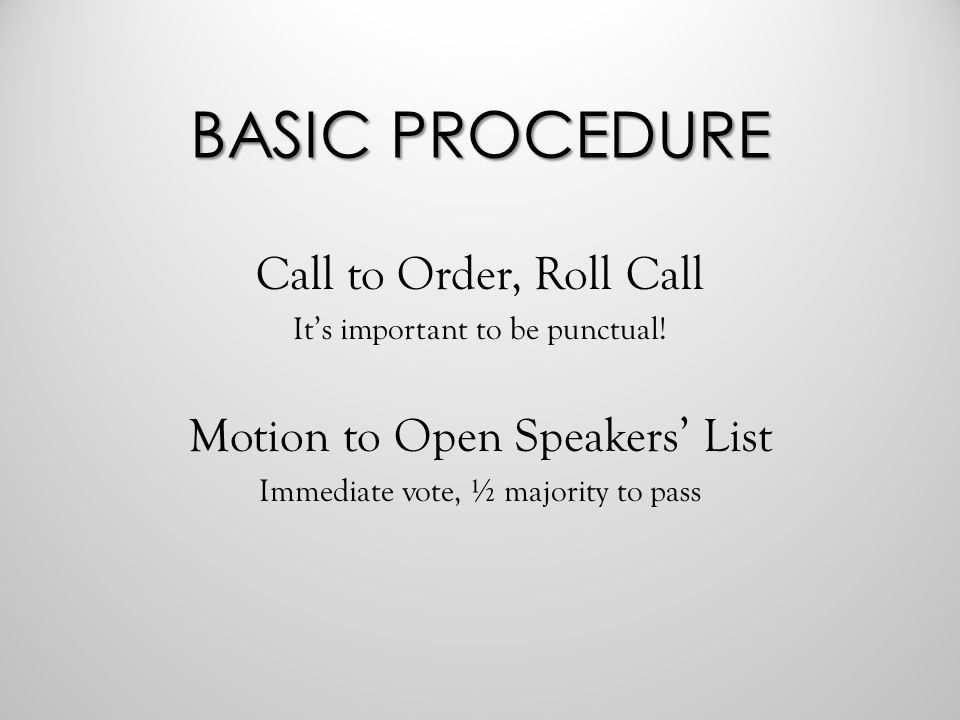 BASIC PROCEDURE Call to Order, Roll Call It's important to be punctual.