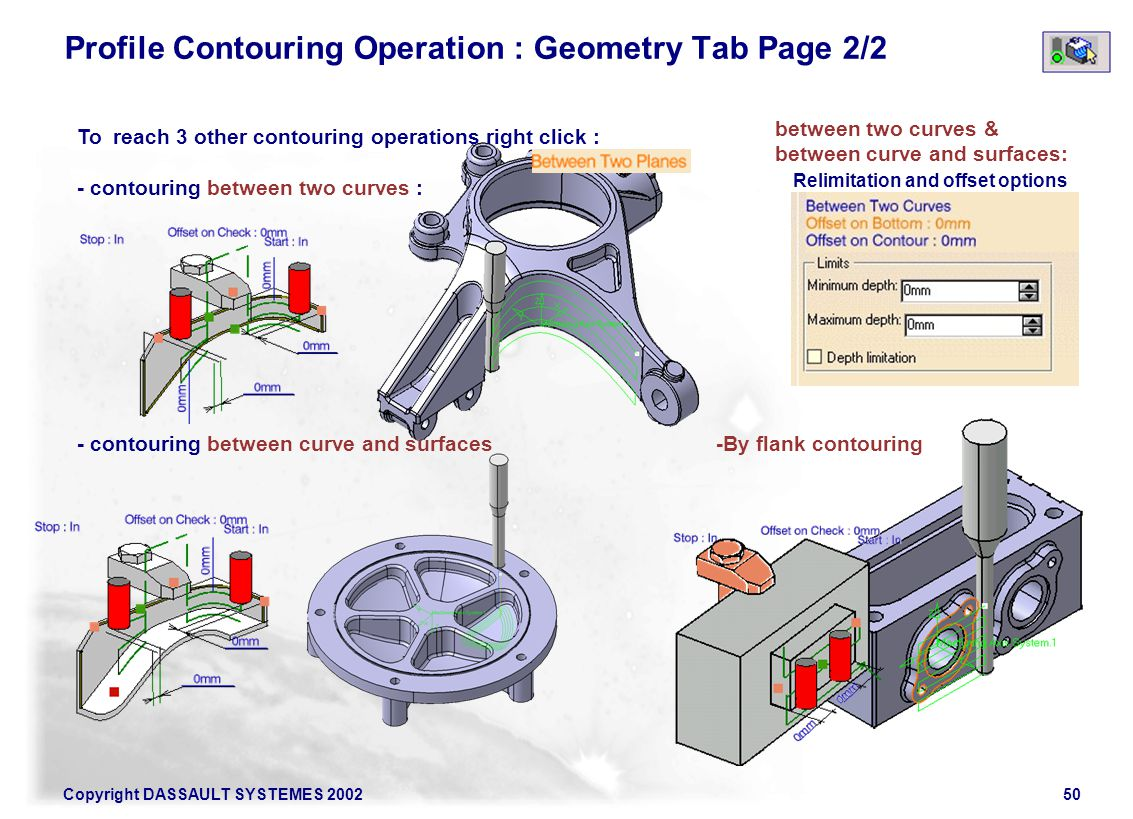 Copyright DASSAULT SYSTEMES 200250 To reach 3 other contouring operations right click : - contouring between two curves : - contouring between curve a