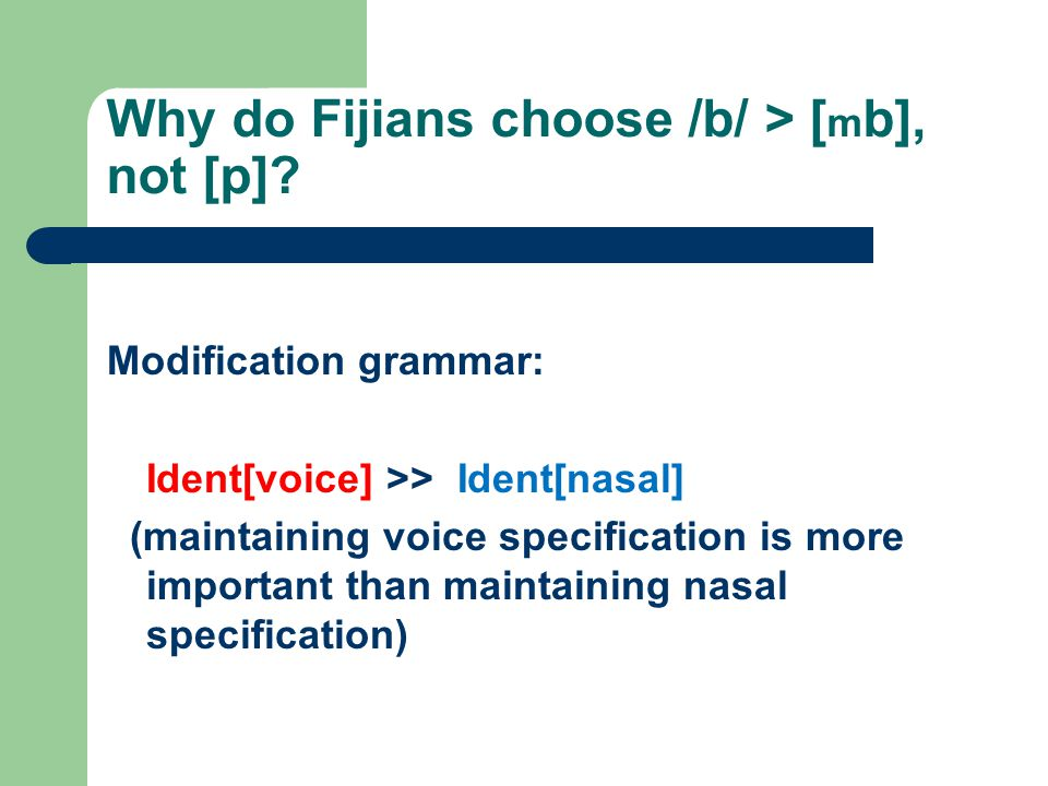 Why do Fijians choose /b/ > [ m b], not [p]? Modification grammar: Ident[voice] >> Ident[nasal] (maintaining voice specification is more important tha