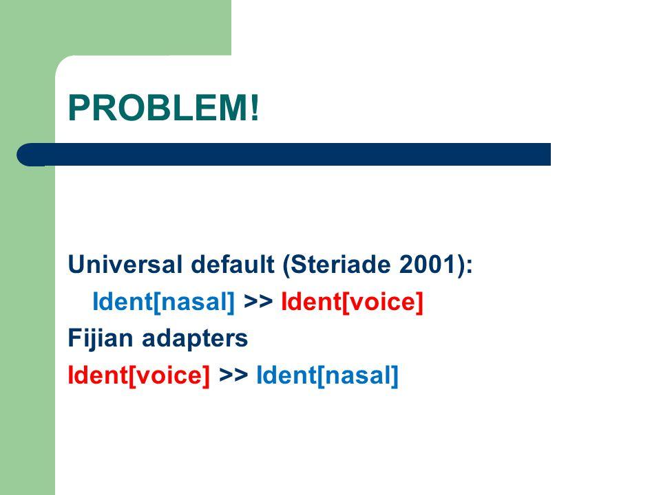 PROBLEM! Universal default (Steriade 2001): Ident[nasal] >> Ident[voice] Fijian adapters Ident[voice] >> Ident[nasal]