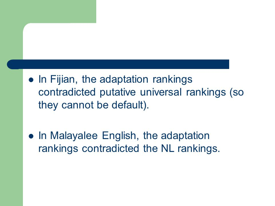 In Fijian, the adaptation rankings contradicted putative universal rankings (so they cannot be default). In Malayalee English, the adaptation rankings