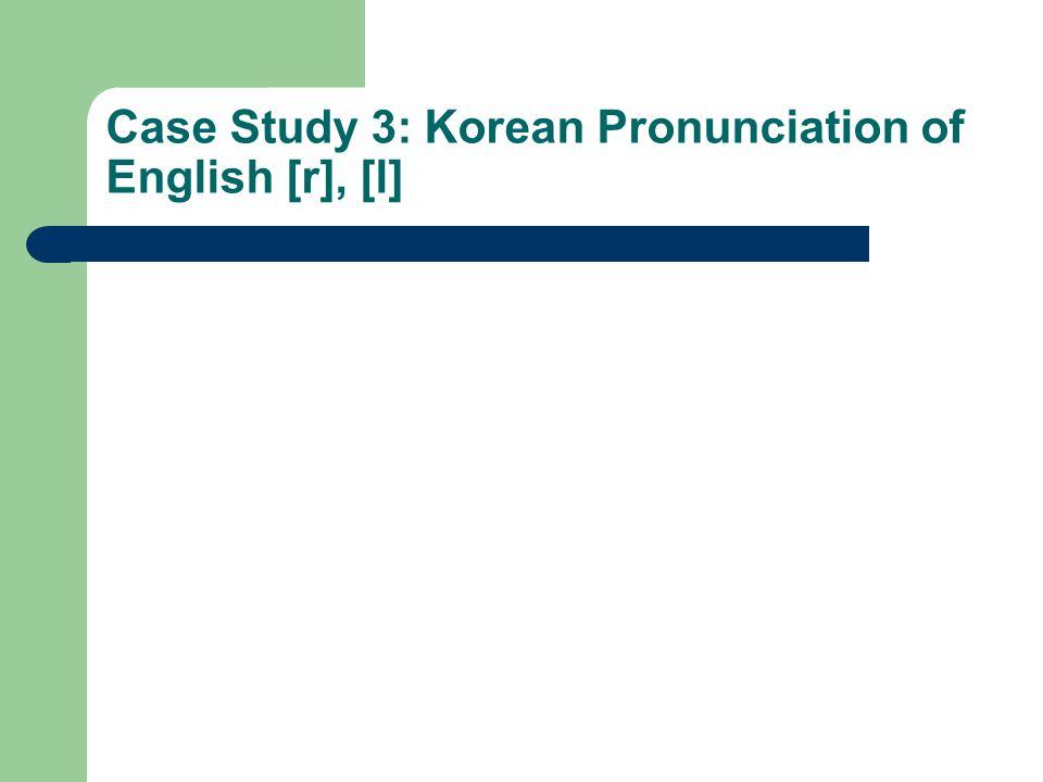 Case Study 3: Korean Pronunciation of English [r], [l]