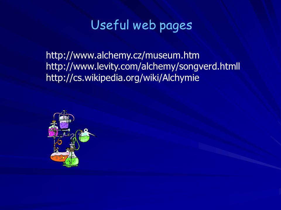 http://www.alchemy.cz/museum.htm http://www.levity.com/alchemy/songverd.htmll http://cs.wikipedia.org/wiki/Alchymie Useful web pages