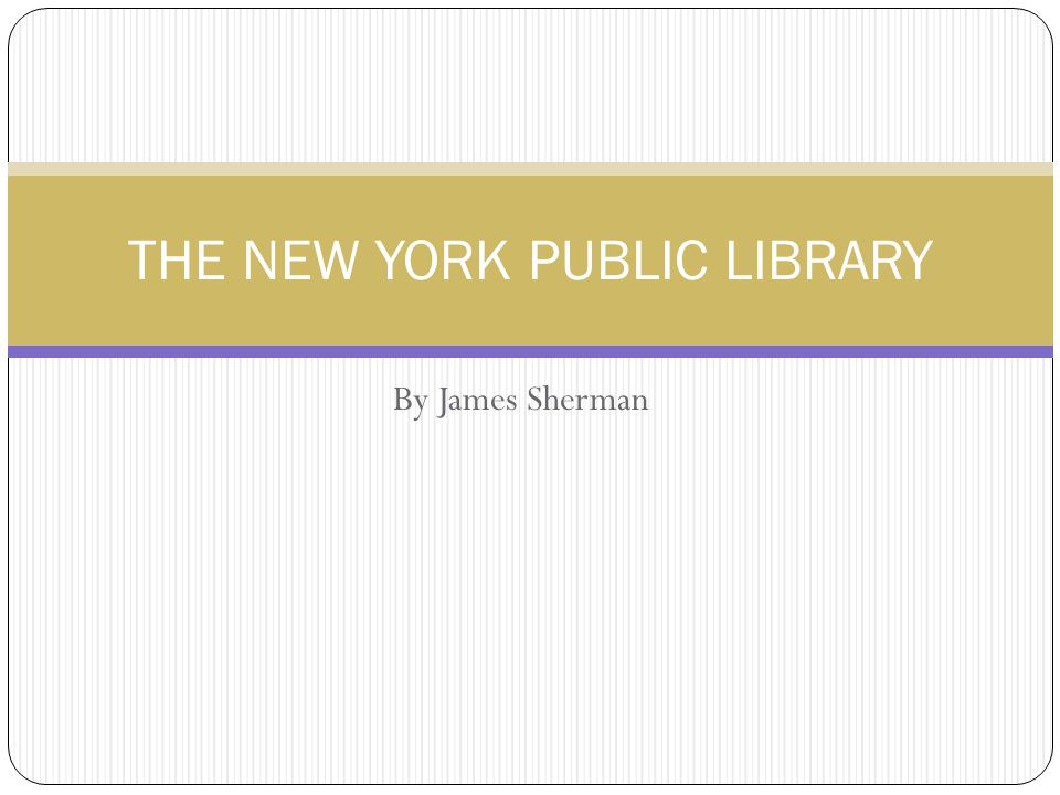 By James Sherman THE NEW YORK PUBLIC LIBRARY