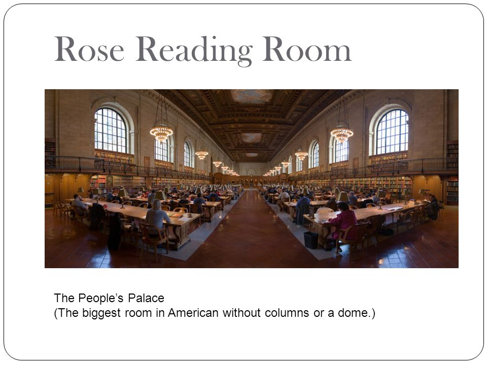 Rose Reading Room The People's Palace (The biggest room in American without columns or a dome.)