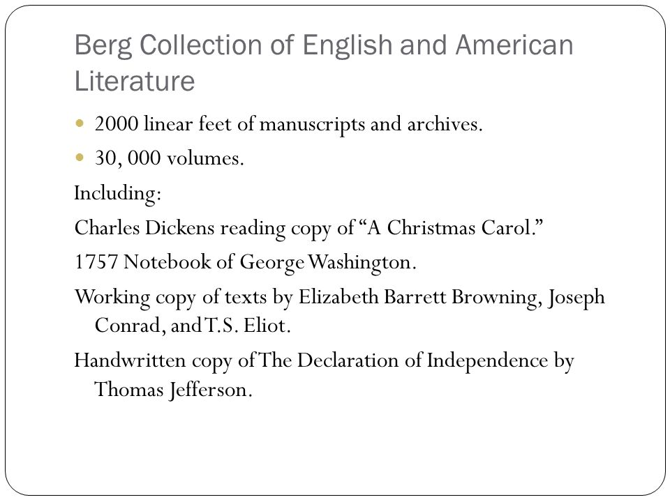 Berg Collection of English and American Literature 2000 linear feet of manuscripts and archives. 30, 000 volumes. Including: Charles Dickens reading c