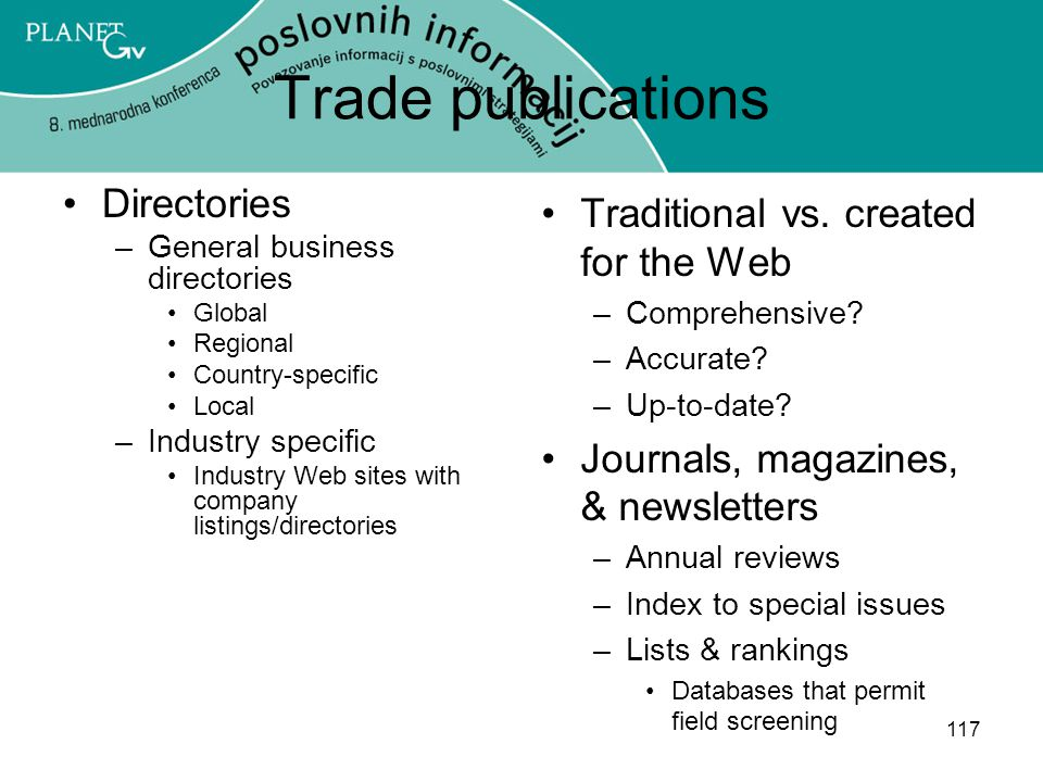 117 Trade publications Directories –General business directories Global Regional Country-specific Local –Industry specific Industry Web sites with company listings/directories Traditional vs.