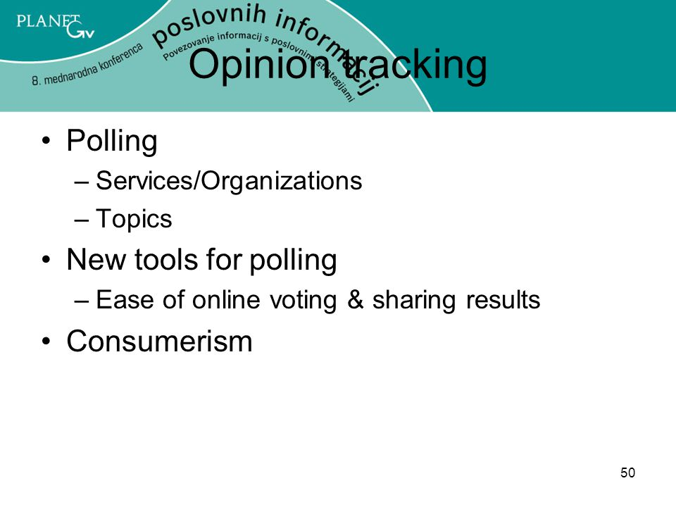 50 Opinion tracking Polling –Services/Organizations –Topics New tools for polling –Ease of online voting & sharing results Consumerism