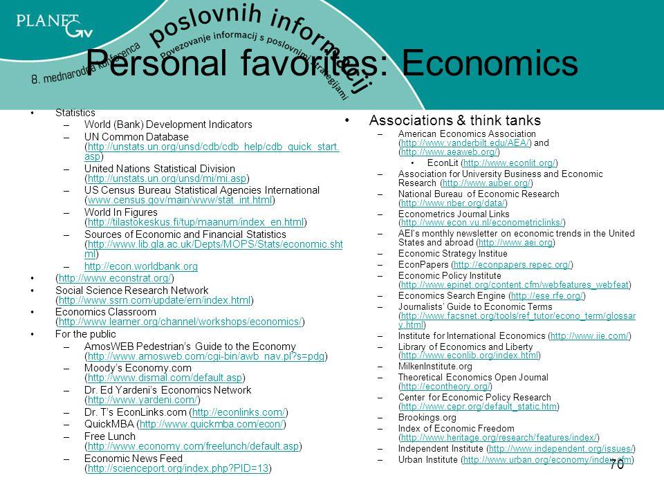 70 Personal favorites: Economics Statistics –World (Bank) Development Indicators –UN Common Database (http://unstats.un.org/unsd/cdb/cdb_help/cdb_quick_start.