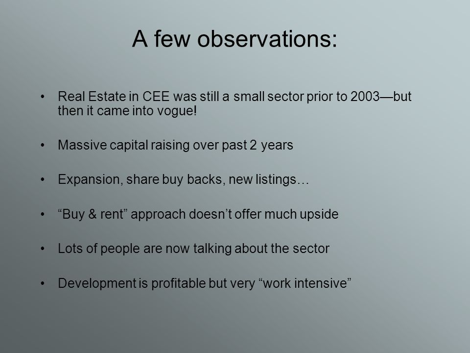 A few observations: Real Estate in CEE was still a small sector prior to 2003—but then it came into vogue.