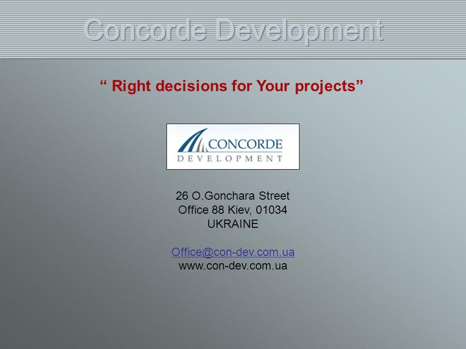 Right decisions for Your projects 26 O.Gonchara Street Office 88 Kiev, 01034 UKRAINE Office@con-dev.com.ua www.con-dev.com.ua