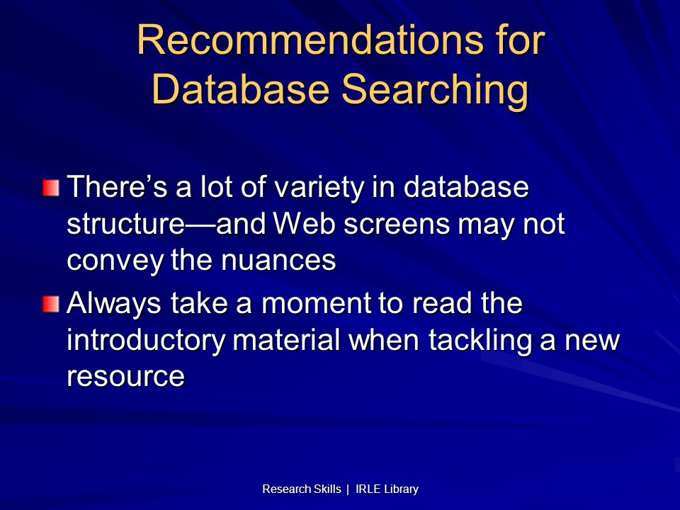 Recommendations for Database Searching There's a lot of variety in database structure—and Web screens may not convey the nuances Always take a moment