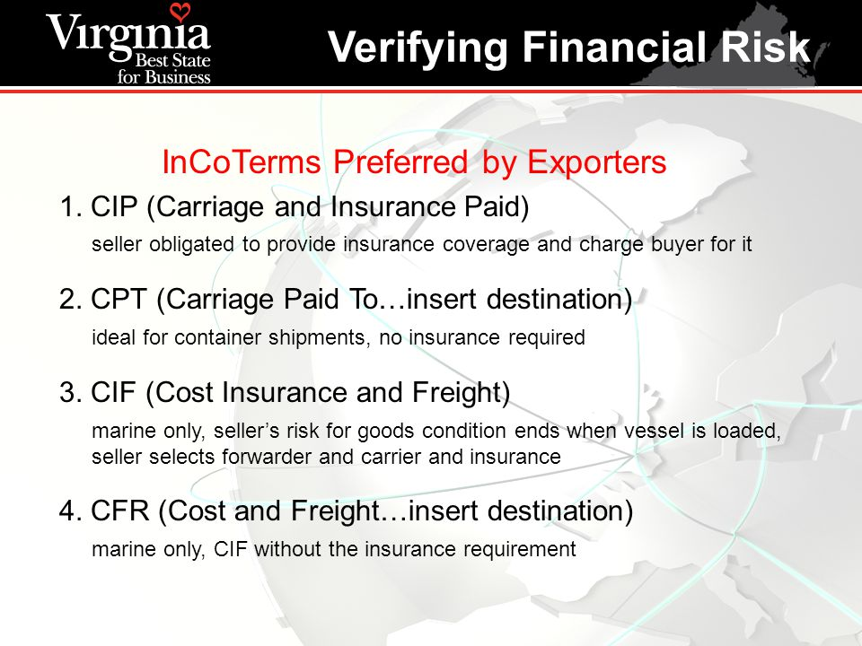 InCoTerms Preferred by Exporters 1. CIP (Carriage and Insurance Paid) seller obligated to provide insurance coverage and charge buyer for it 2. CPT (C
