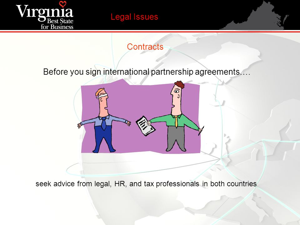 Contracts Before you sign international partnership agreements…. seek advice from legal, HR, and tax professionals in both countries Legal Issues
