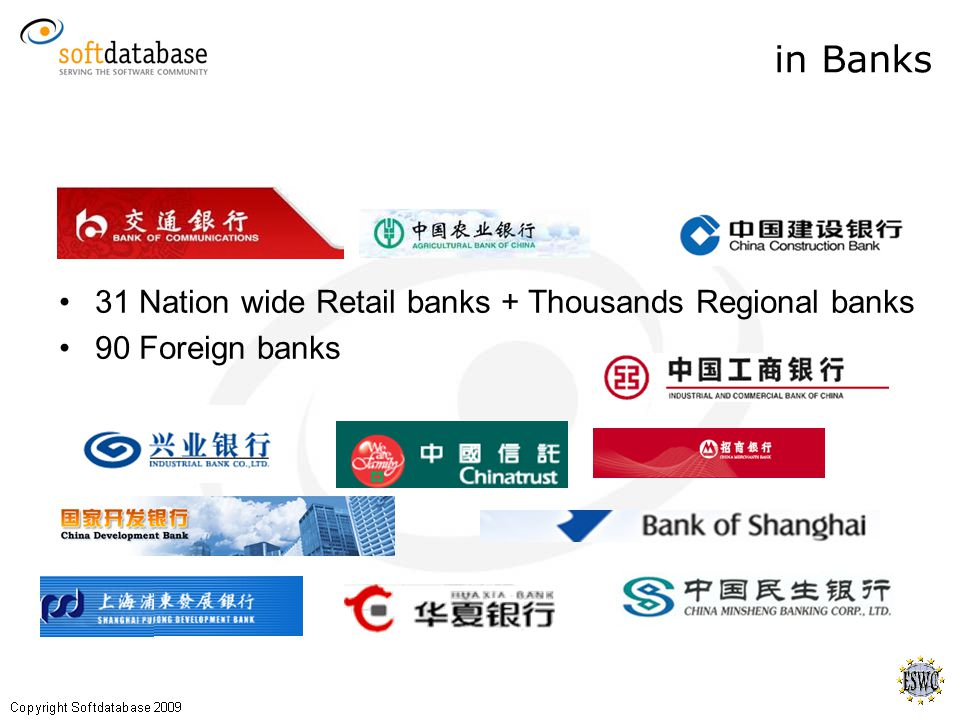 in Banks 31 Nation wide Retail banks + Thousands Regional banks 90 Foreign banks