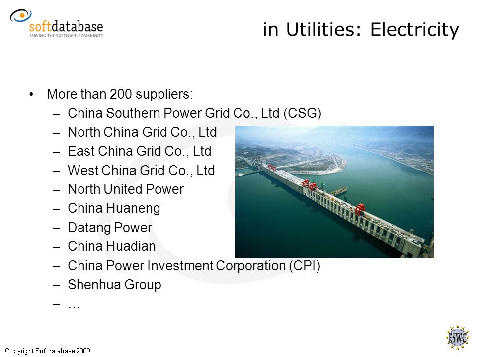in Utilities: Electricity More than 200 suppliers: –China Southern Power Grid Co., Ltd (CSG) –North China Grid Co., Ltd –East China Grid Co., Ltd –West China Grid Co., Ltd –North United Power –China Huaneng –Datang Power –China Huadian –China Power Investment Corporation (CPI) –Shenhua Group –…