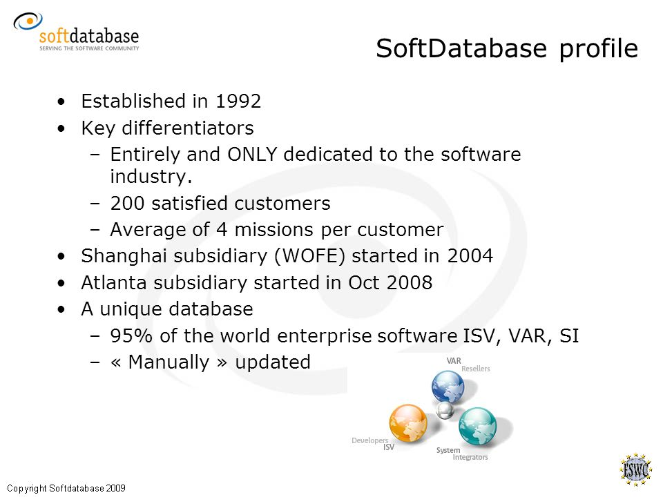 SoftDatabase profile Established in 1992 Key differentiators –Entirely and ONLY dedicated to the software industry.