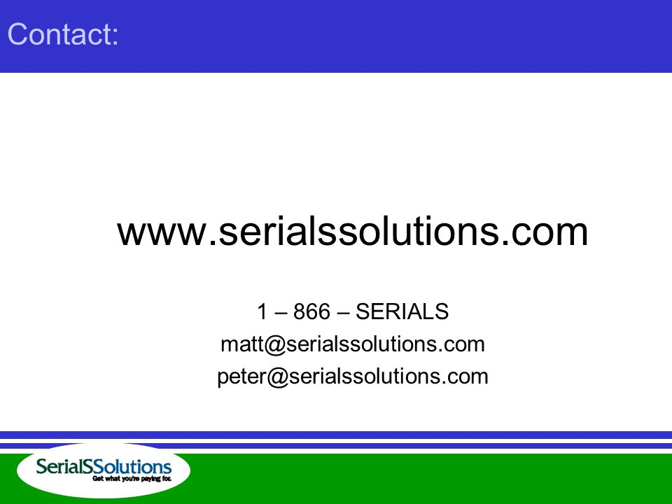 www.serialssolutions.com 1 – 866 – SERIALS matt@serialssolutions.com peter@serialssolutions.com Contact: