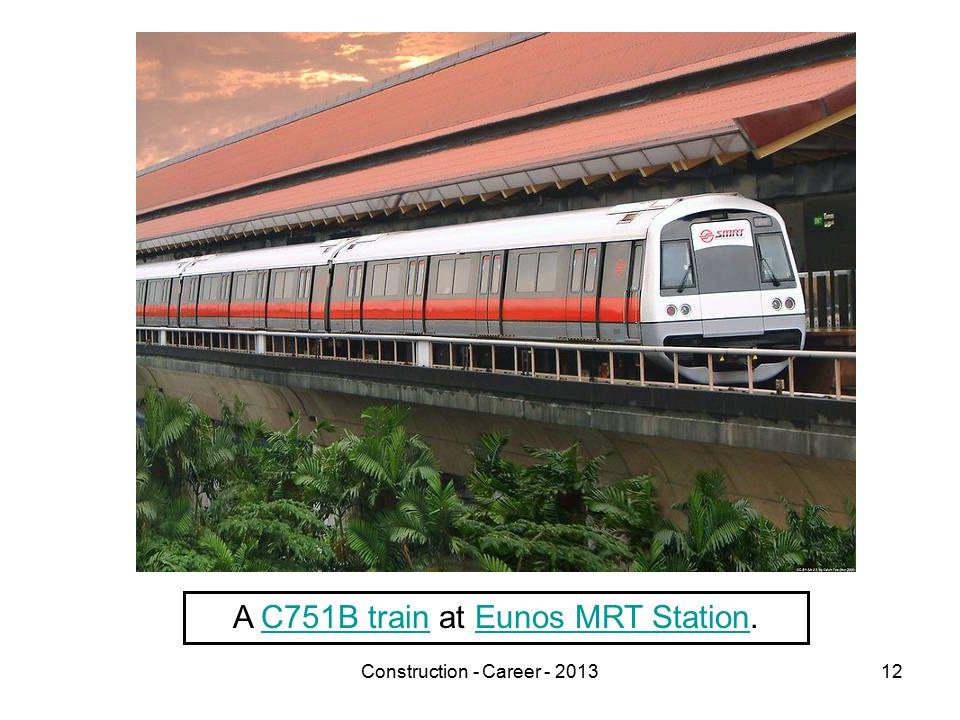 Construction - Career - 201312 A C751B train at Eunos MRT Station.C751B trainEunos MRT Station