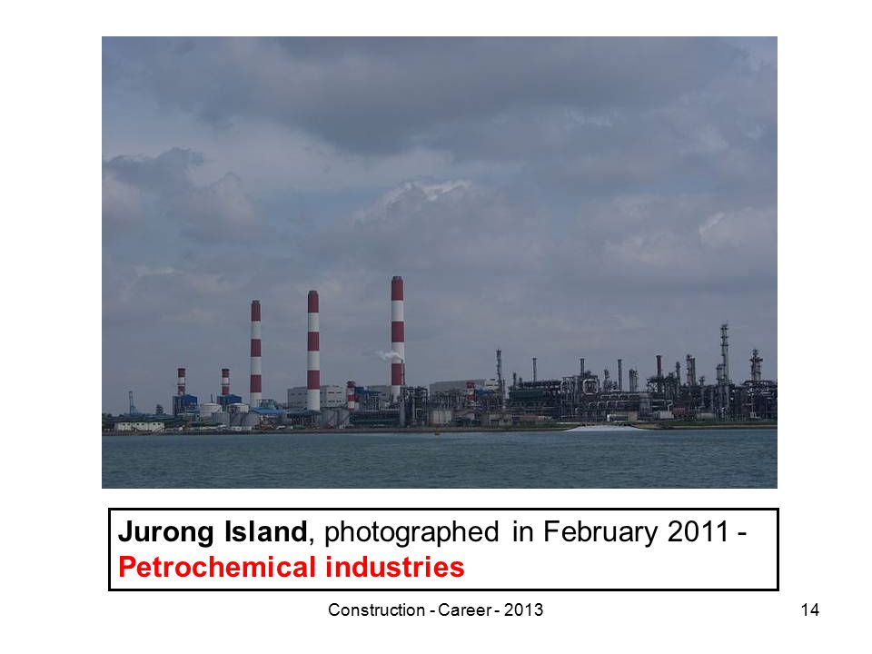 Construction - Career - 201314 Jurong Island, photographed in February 2011 - Petrochemical industries