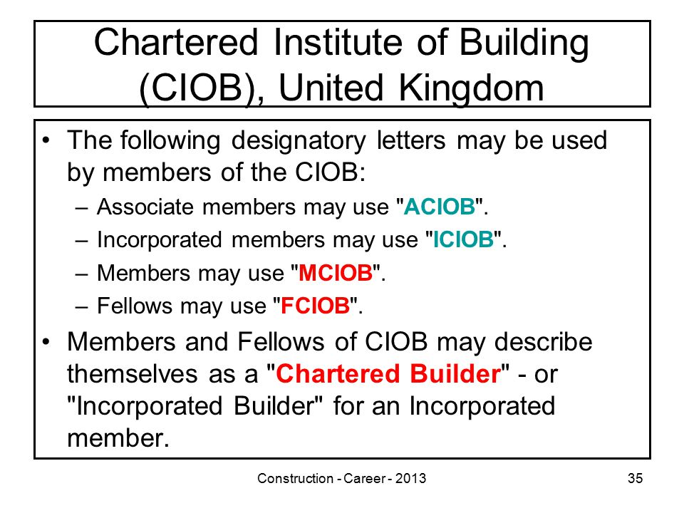 Construction - Career - 201335 Chartered Institute of Building (CIOB), United Kingdom The following designatory letters may be used by members of the CIOB: –Associate members may use ACIOB .