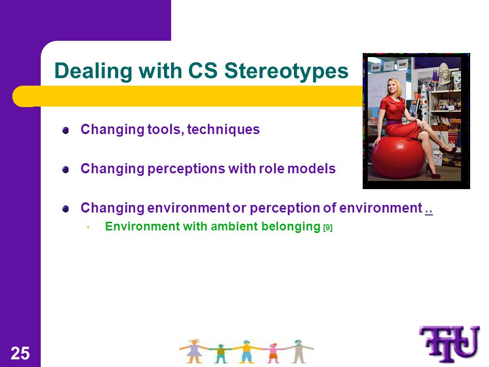 Dealing with CS Stereotypes Changing tools, techniques Changing perceptions with role models Changing environment or perception of environment....