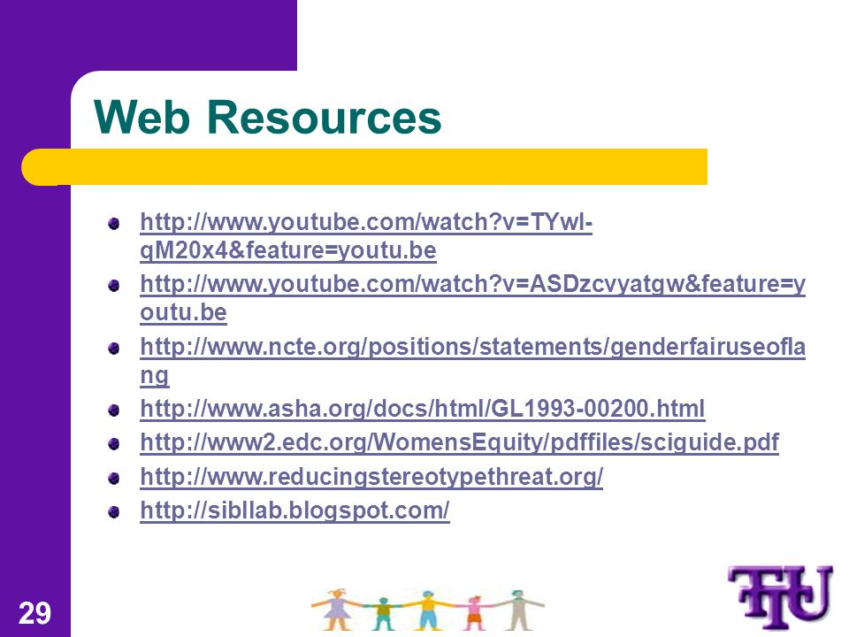 Web Resources http://www.youtube.com/watch v=TYwI- qM20x4&feature=youtu.be http://www.youtube.com/watch v=ASDzcvyatgw&feature=y outu.be http://www.ncte.org/positions/statements/genderfairuseofla ng http://www.asha.org/docs/html/GL1993-00200.html http://www2.edc.org/WomensEquity/pdffiles/sciguide.pdf http://www.reducingstereotypethreat.org/ http://sibllab.blogspot.com/ 29