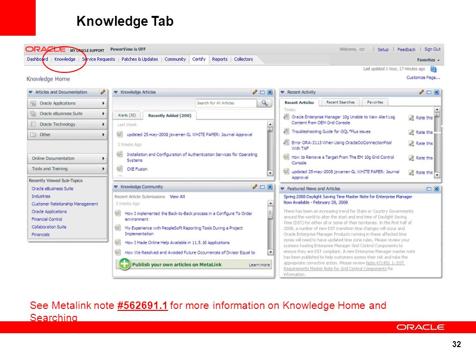 32 Knowledge Tab See Metalink note #562691.1 for more information on Knowledge Home and Searching
