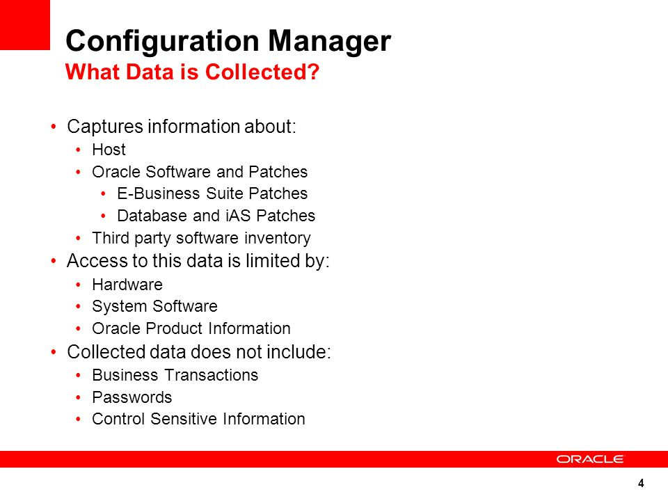 5 Configuration Manager The Four C's Configuration Collector (at Customer) Collector deployed into each Oracle Home Allows configuration information to be collected and uploaded directly from the customer site Collector is auto-updating Uploads initiated by collector over a secure pipe Centralized repository (at Oracle) Contains the customer configuration information Can be leveraged to provide: Health checks Patch advice Inventory and usage Content Server (at Oracle) Acts as publisher of revised configuration collector content for download by the collector.
