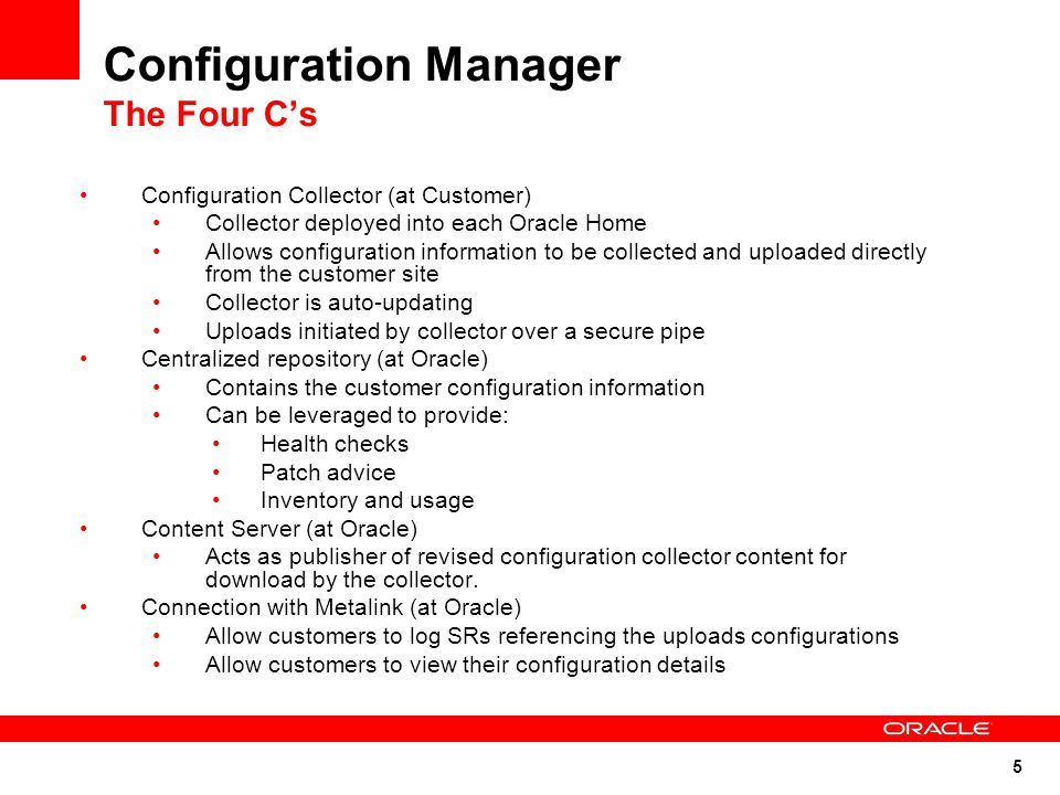 6 Configuration Manager: The Big Picture Support HTTPS Customer Site Simple install/ command UI Knowledge Management Proxy Server My Oracle Support MOS Interface System View Oracle CCR