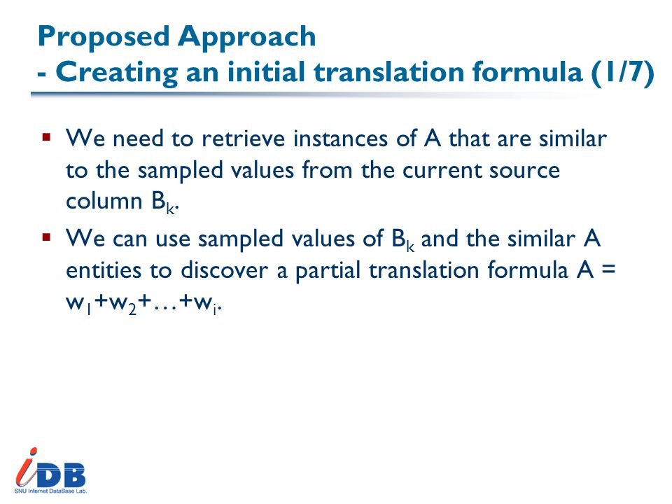 Proposed Approach - Creating an initial translation formula (1/7)  We need to retrieve instances of A that are similar to the sampled values from the current source column B k.