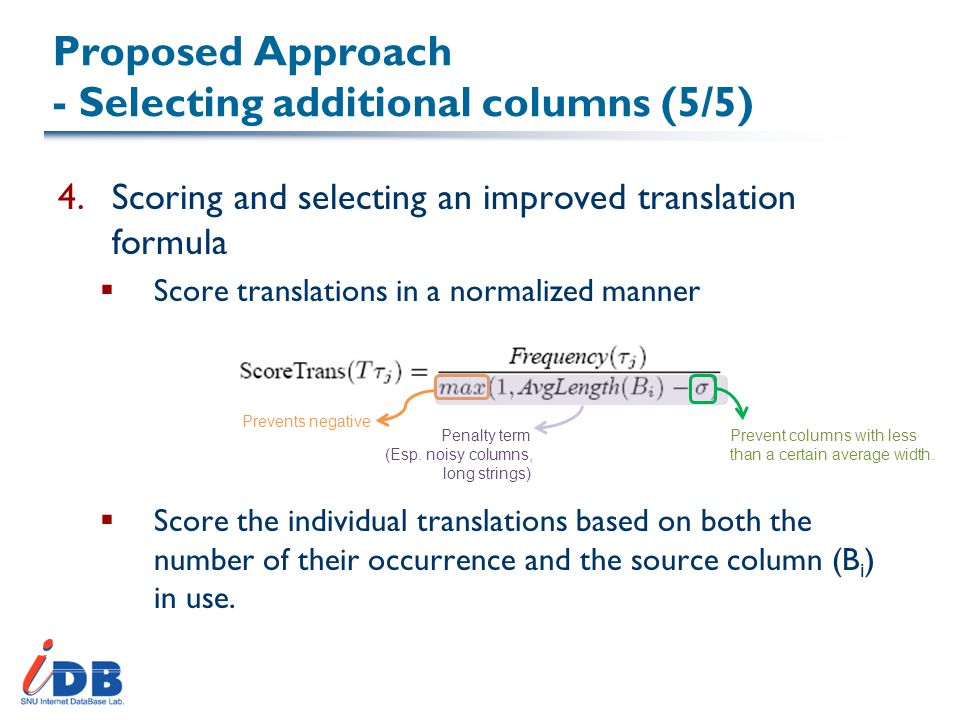 Proposed Approach - Selecting additional columns (5/5) 4.Scoring and selecting an improved translation formula  Score translations in a normalized manner  Score the individual translations based on both the number of their occurrence and the source column (B i ) in use.