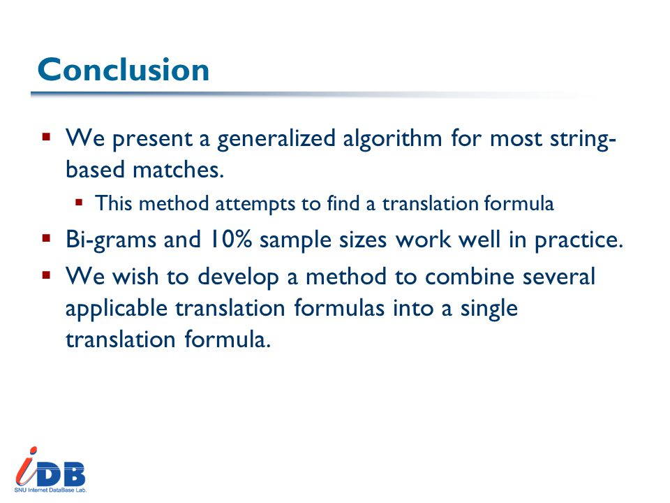 Conclusion  We present a generalized algorithm for most string- based matches.